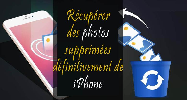 récupérer des photos supprimées définitivement de l'iPhone.